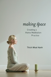 Making Space: Creating a Home Meditation Practice by Thich Nhat Hanh